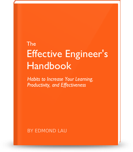 The Effective Engineer's Handbook: Habits to Increase Your                 Learning, Productivity, and Effectiveness